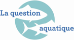 La Question Aquatique - France
